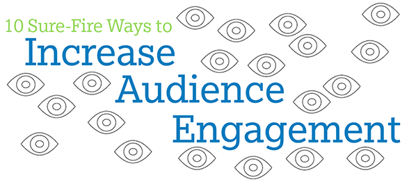 10 (More) Sure Fire Ways to Keep Your Event Audience Engaged