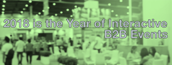 2018 is the Year of Interactive B2B Events – Here's What You Need to Know